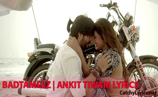 Badtameez Song Lyrics – Ankit Tiwari | Sonal Chauhan images