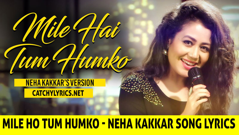 Mile Ho Tum Humko (Reprise) Song Lyrics | Neha Kakkar images