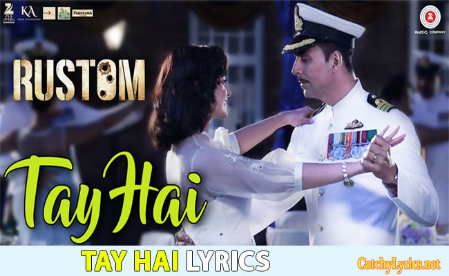 Tay Hai Song Lyrics – Rustom | Ankit Tiwari images