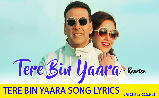 Tere Bin Yaara Song Lyrics (Reprise) – Rustom | Arko images