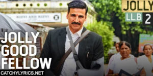 Jolly Good Fellow Lyrics – Jolly LLB 2 – Meet Bros – Akshay Kumar, Huma Qureshi image