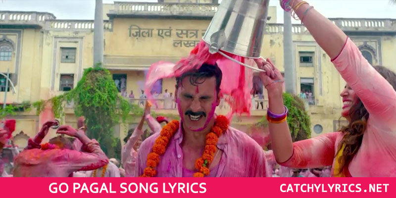 Go Pagal Lyrics – Jolly LLB 2 | Raftaar, Akshay Kumar images