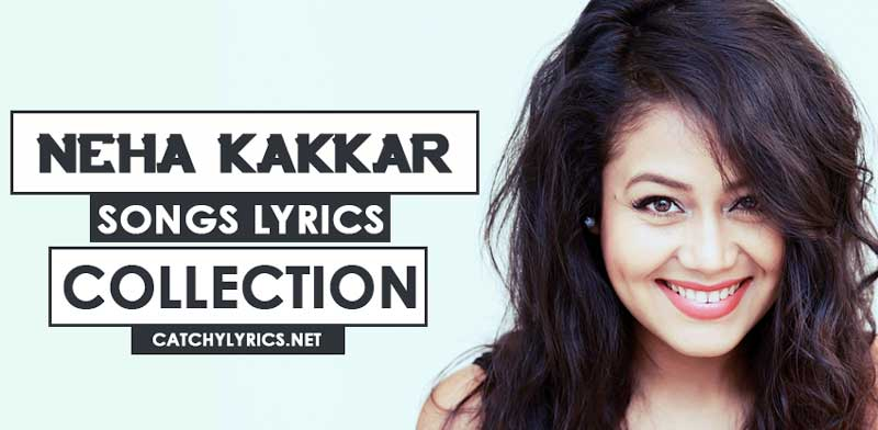 Top 68 Neha Kakkar Songs Lyrics [List] – Latest [New] Songs (Till 2017-2020) image
