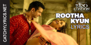 Rootha Kyun Lyrics – 1920 London – Mohit Chauhan image