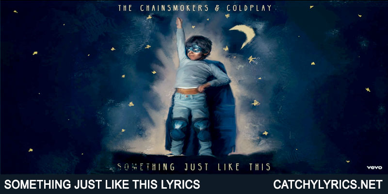 Something Just Like This Lyrics – The Chainsmokers & Coldplay images