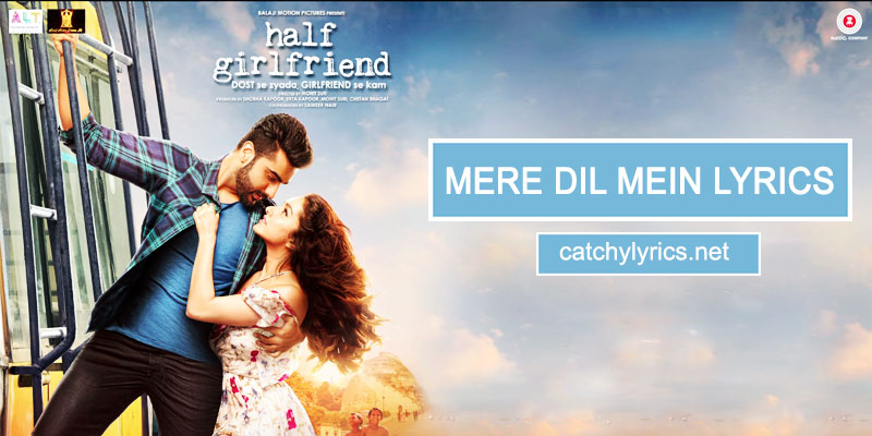 Mere Dil Mein Lyrics – Half Girlfriend – Arjun & Shraddha images