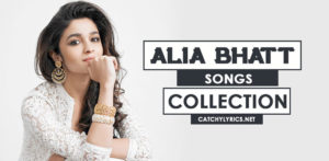 Top 31 Alia Bhatt Songs [List] – All Super Hit Songs (Till 2020) image
