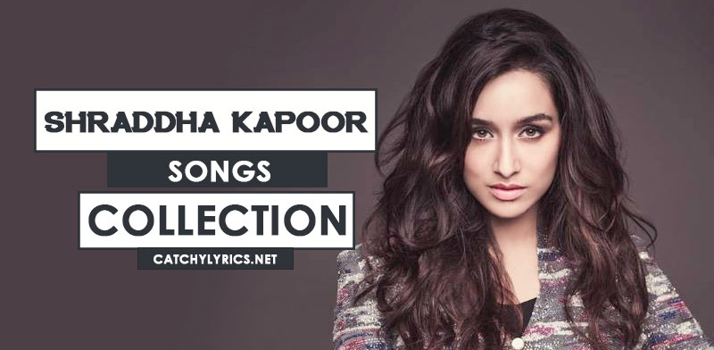 Top 47 Shraddha Kapoor Songs [List] – With Video & Lyrics (Till 2017) image