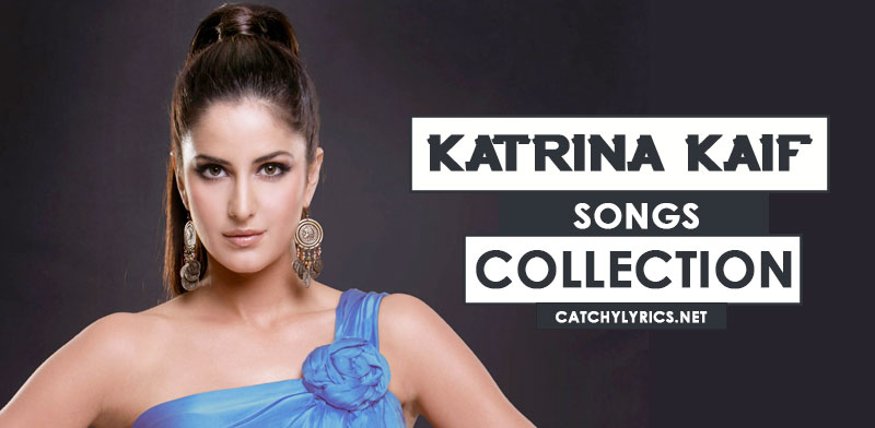Top 39 Katrina Kaif Songs List – Super Hit Songs with Lyrics (Till 2017) image