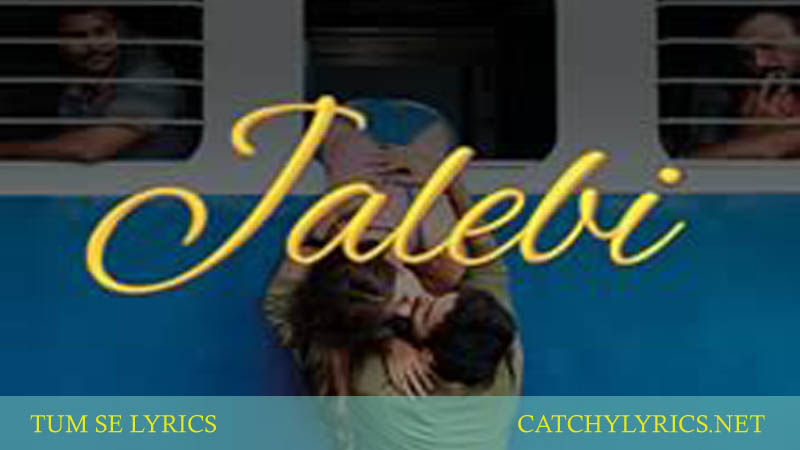 TUM SE LYRICS – Jalebi – Jubin Nautiyal images