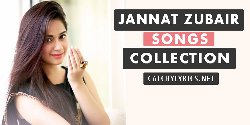 Top 11 Jannat Zubair Rahmani Songs Lyrics [List Updated 2019] image