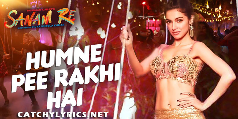 Humne Pee Rakhi Hai Lyrics – Sanam Re | Neha Kakkar images