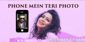 Phone Mein Teri Photo Lyrics | Neha Kakkar image