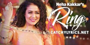 Ring Song Lyrics – Neha Kakkar | Punjabi Song image
