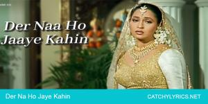 Der Naa Ho Jaye Kahin Hindi Lyrics | Heena image