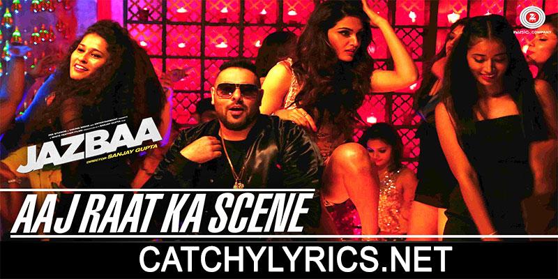 Aaj Raat Ka Scene Lyrics – Jazbaa – Badshah, Shraddha Pandit images
